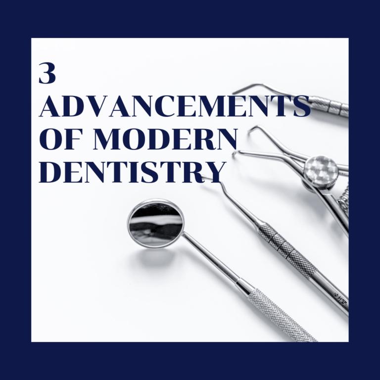 3 advancements of modern dentistry
